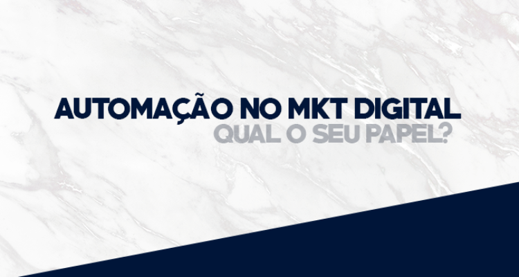 Automação no Marketing Digital: Qual o seu papel?