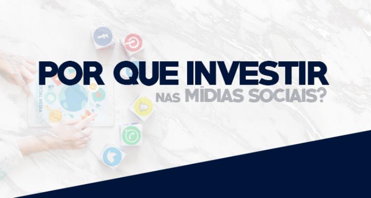 Por que investir nas mídias sociais?